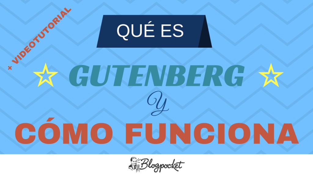 GUTENBERG-QUE-ES-Y-COMO-FUNCIONA-1024x576 Gutenberg de WordPress 5.0: qué es y cómo funciona el nuevo editor