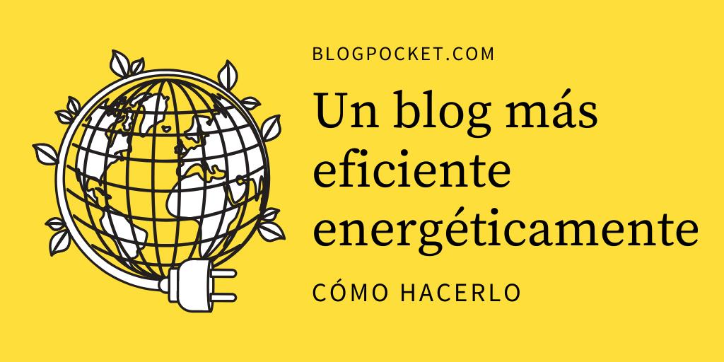 BLOG-EFICIENTE-ENERGETICAMENTE Maneras de hacer tu blog más eficiente energéticamente