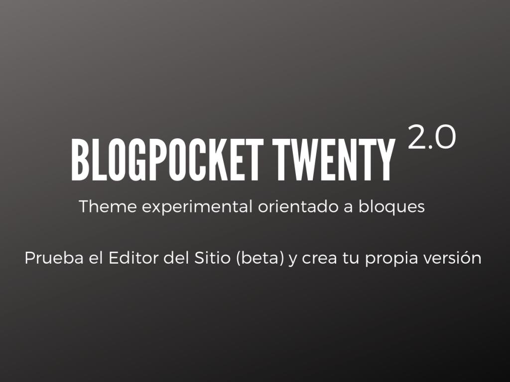 BLOGPOCKET-TWENTY-2-0-1024x768 Blogpocket Twenty 2.0: cómo probar la Edición del Sitio Completo (FSE, por sus siglas en inglés)