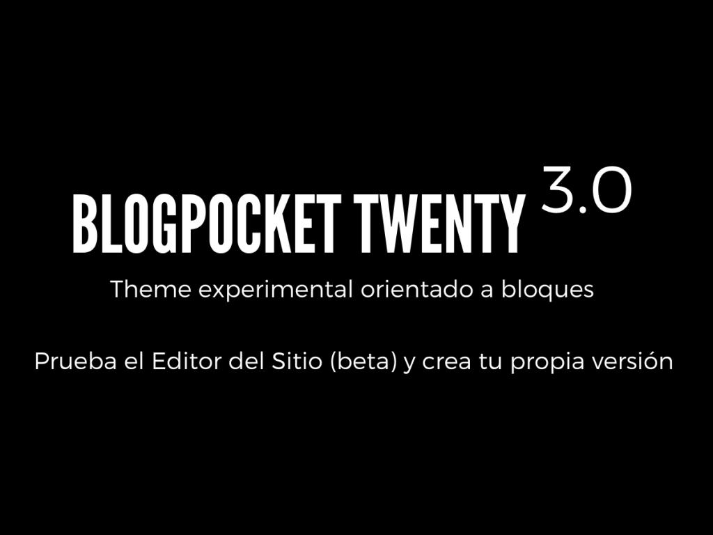 blogpocket-twenty-3-1024x768 Blogpocket Twenty: cómo probar la Edición Completa del Sitio (FSE, por sus siglas en inglés)