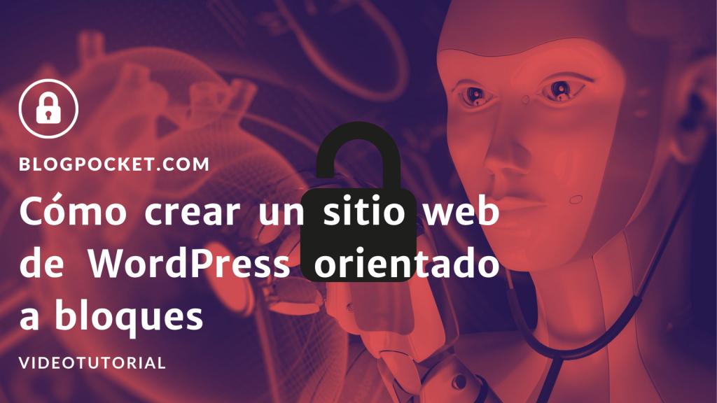 COMO-CREAR-SITIO-WEB-ORIENTADO-BLOQUES-FEATURE-1024x576 Cómo crear un sitio web de WordPress orientado a bloques de Gutenberg (a vista de pájaro)