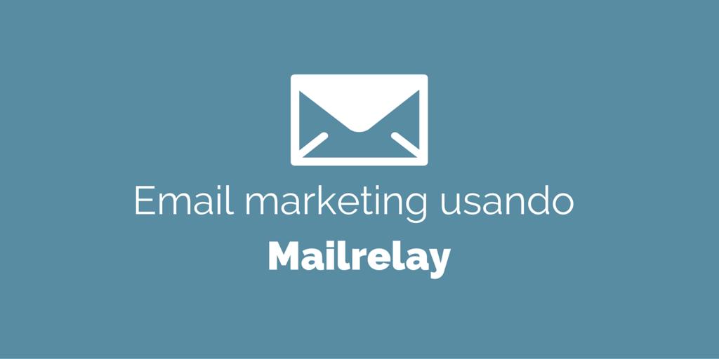 EMAIL-MARKETING-USANDO-MAILRELAY Cómo mejorar tu blog antes de que sea demasiado tarde